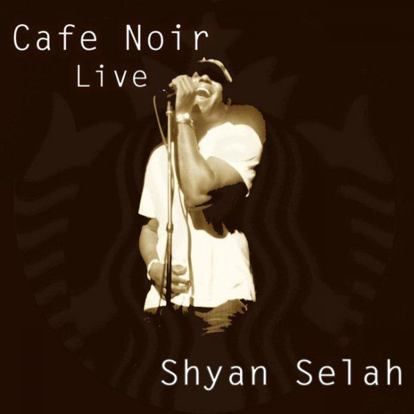 Shyan Selah Cafe Noir Live album cover
